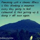 Keep conquering that mountain & being the best parent you can he #chronicillness #Parenting #beautyineveryday #whoamumma