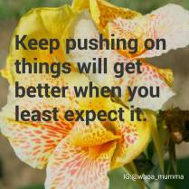 #keeppushingon things always get better when you least expect it. #staypositive #beautyineveryday #whoamumma