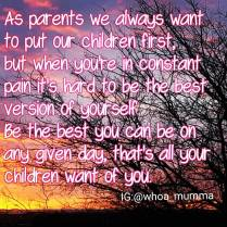 Be the best version of you today you can be for your kids #chronicillness #chronicpain #parentingwithchronicillness #beautyineveryday #whoamumma
