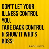 Make today the day you take back control of your #chronicillness and show it who's #boss #chronicpain #takecontrol #whoamumma