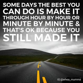 Keep doing your best. Some days just getting through the day is an accomplishment and you should be proud of yourself for #notgivingup #whoamumma