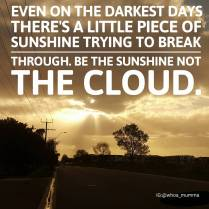 Some days it's hard to stay positive but you can chose to be the sunshine not the cloud. #staypositive #sunshine #strength #spoonieparent #spoonie #chronicillness #chronicpain #beautyineveryday #whoamumma