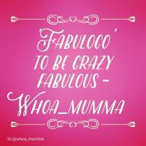 Maybe it's the lack of sleep or too much caffeine today but this our new catch phrase! #fabuloco #crazyfabulous #whoamumma