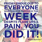 Pat yourself on the back, we made it to Friday! Don't know about you but today is a struggle for me and every joint and muscle hurts but I'm up and working and determined to get though the day. Happy Friday my #spoonietribe #chronicillness #chronicpain #beautyineveryday #whoamumma